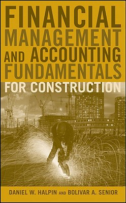 Financial Management and Accounting Fundamentals for Construction By Halpin, Daniel W./ Senior, Bolivar A.